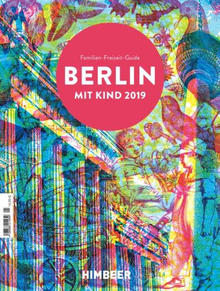 BERLIN MIT KIND 2019: Der Familien-Freizeit-Guide für Leute mit Kindern in Berlin: Die besten Orte, Freizeitaktivitäten und Tipps für Familien // HIMBEER