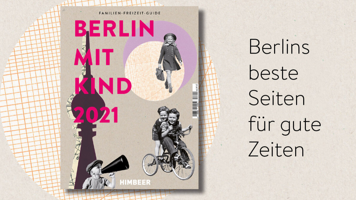 Das HIMBEER-Buch: Der Familien-Freizeit-Guide BERLIN MIT KIND 2021 // HIMBEER